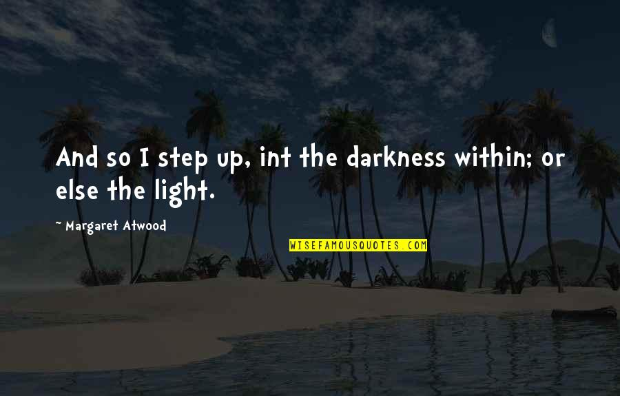 Int'rested Quotes By Margaret Atwood: And so I step up, int the darkness