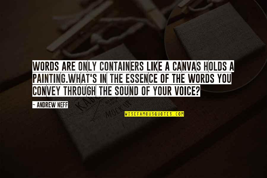 Introspective Quotes By Andrew Neff: Words are only containers like a canvas holds