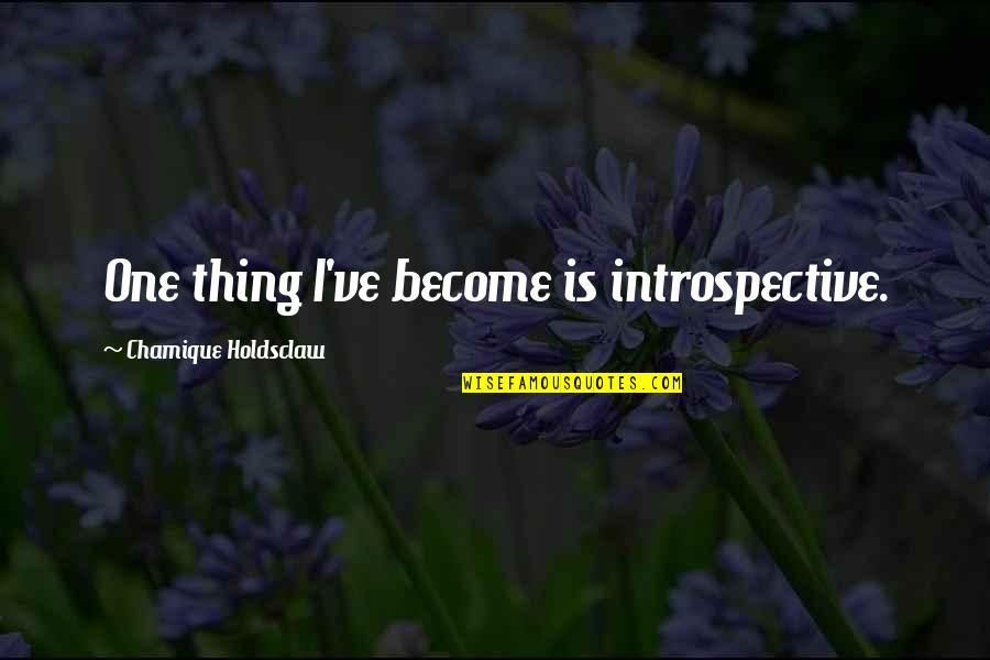 Introspective Quotes By Chamique Holdsclaw: One thing I've become is introspective.