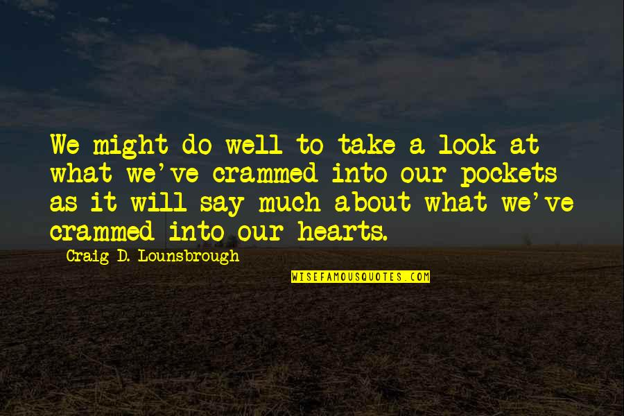Introspective Quotes By Craig D. Lounsbrough: We might do well to take a look