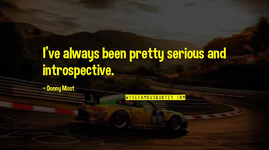 Introspective Quotes By Donny Most: I've always been pretty serious and introspective.