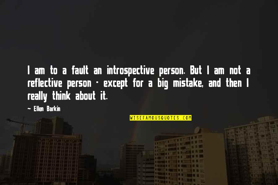 Introspective Quotes By Ellen Barkin: I am to a fault an introspective person.