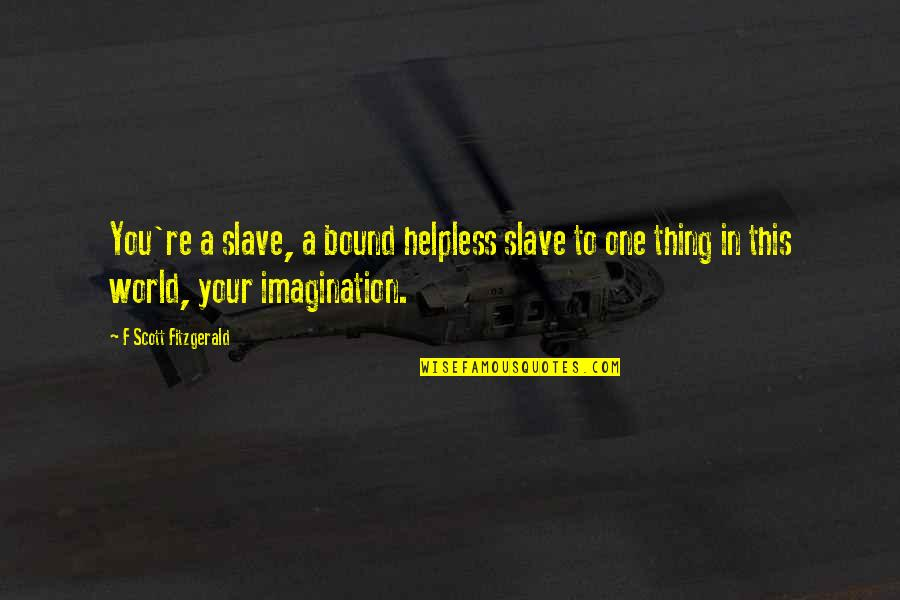 Introspective Quotes By F Scott Fitzgerald: You're a slave, a bound helpless slave to