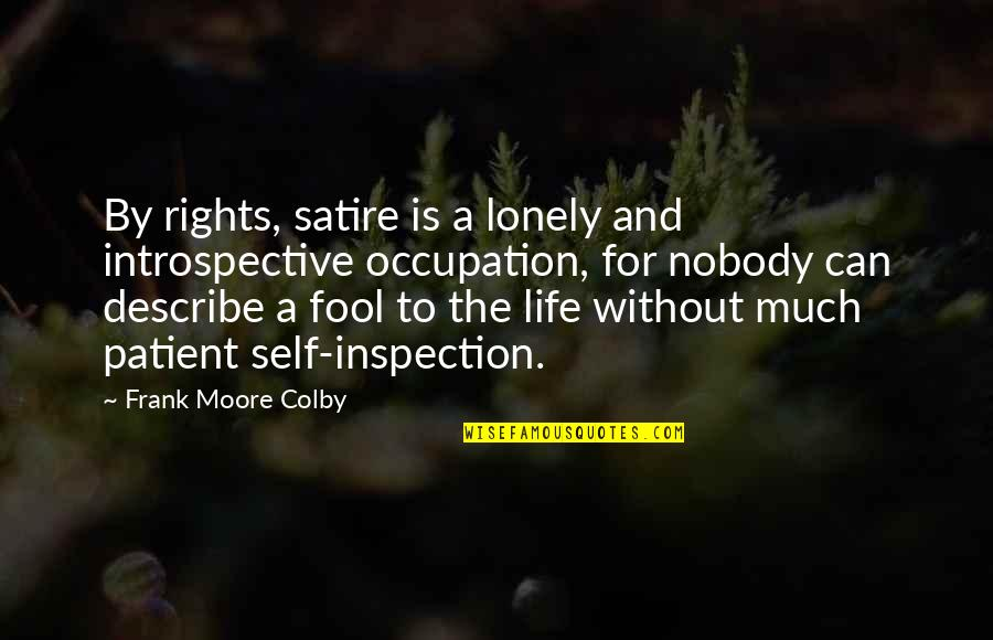 Introspective Quotes By Frank Moore Colby: By rights, satire is a lonely and introspective