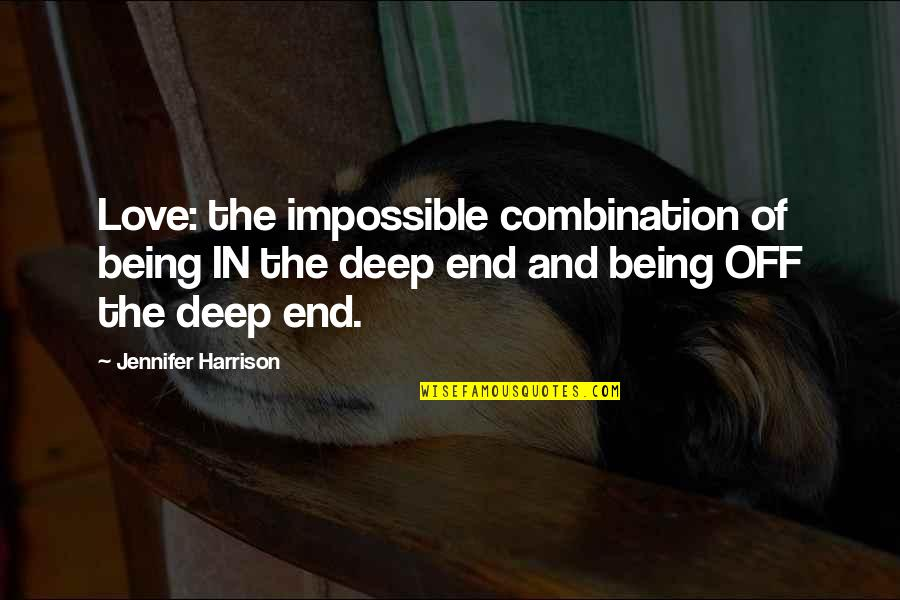 Introspective Quotes By Jennifer Harrison: Love: the impossible combination of being IN the