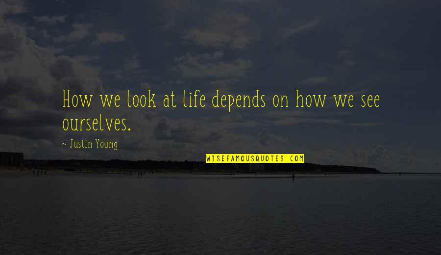 Introspective Quotes By Justin Young: How we look at life depends on how