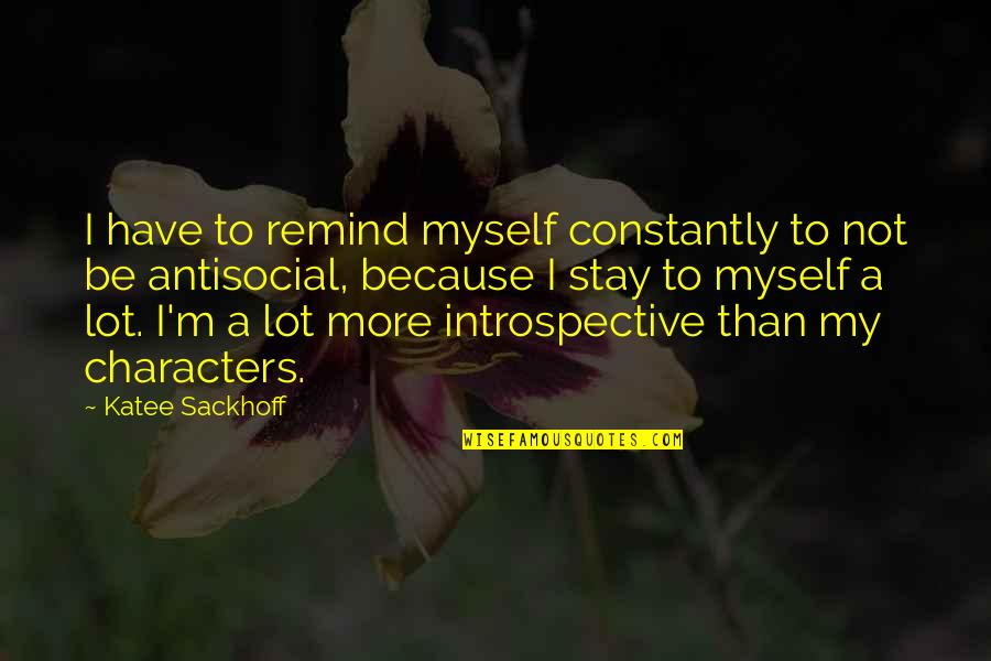 Introspective Quotes By Katee Sackhoff: I have to remind myself constantly to not
