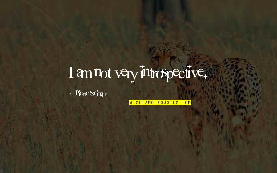Introspective Quotes By Pierre Salinger: I am not very introspective.