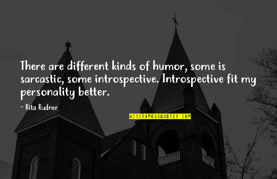 Introspective Quotes By Rita Rudner: There are different kinds of humor, some is