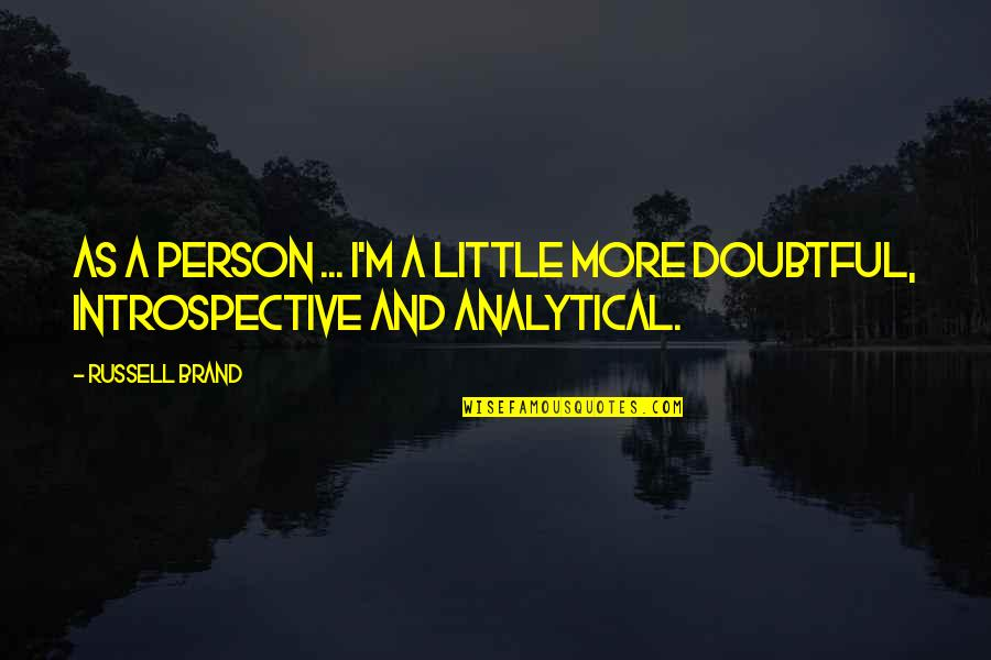 Introspective Quotes By Russell Brand: As a person ... I'm a little more