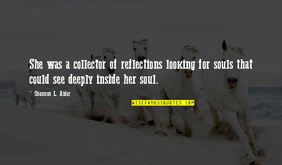 Introspective Quotes By Shannon L. Alder: She was a collector of reflections looking for
