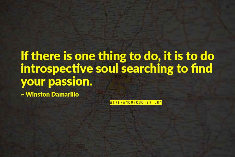 Introspective Quotes By Winston Damarillo: If there is one thing to do, it