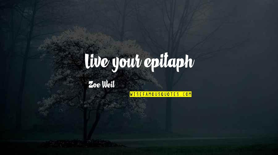 Introspective Quotes By Zoe Weil: Live your epitaph