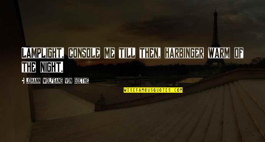Intrusiveness Quotes By Johann Wolfgang Von Goethe: Lamplight, console me till then, harbinger warm of