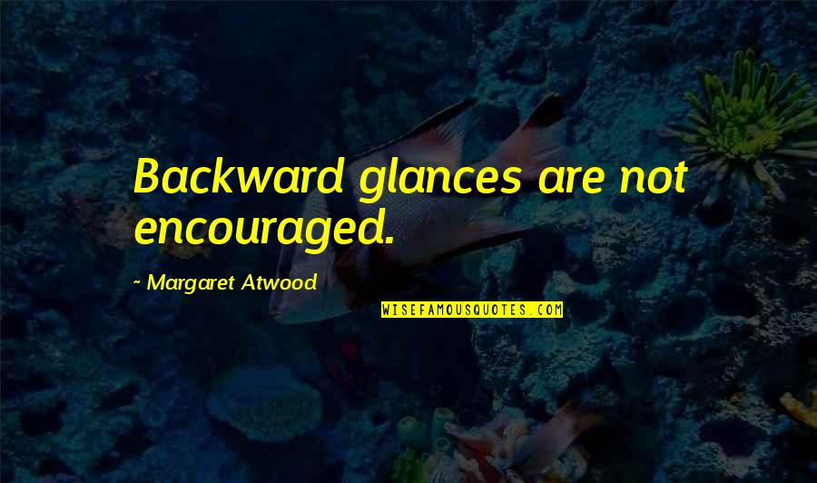 Intrusiveness Quotes By Margaret Atwood: Backward glances are not encouraged.