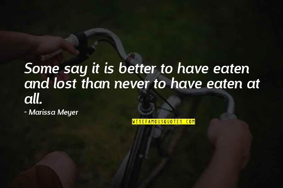 Intuitionists Quotes By Marissa Meyer: Some say it is better to have eaten