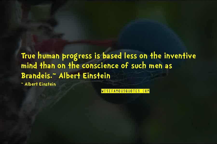 Inventive Quotes By Albert Einstein: True human progress is based less on the