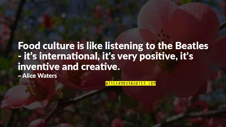 Inventive Quotes By Alice Waters: Food culture is like listening to the Beatles