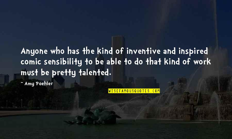 Inventive Quotes By Amy Poehler: Anyone who has the kind of inventive and