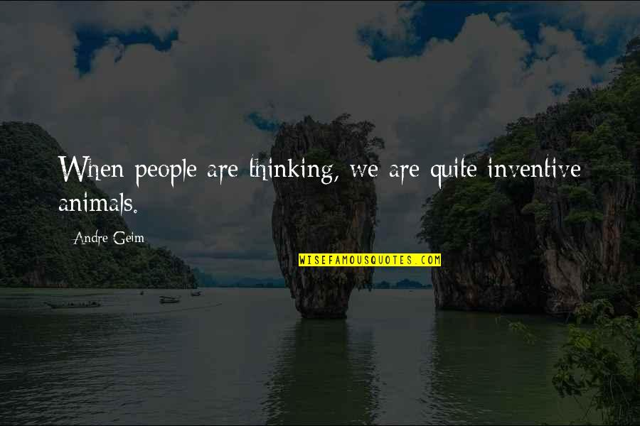 Inventive Quotes By Andre Geim: When people are thinking, we are quite inventive