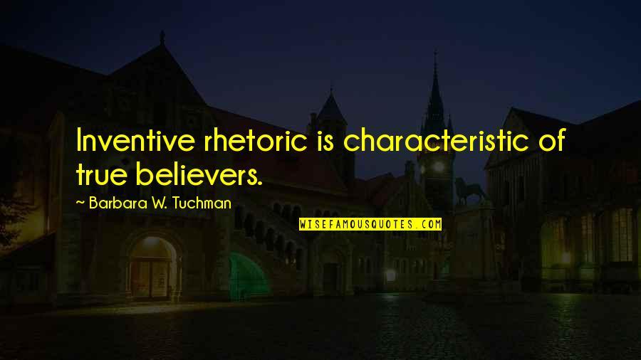 Inventive Quotes By Barbara W. Tuchman: Inventive rhetoric is characteristic of true believers.