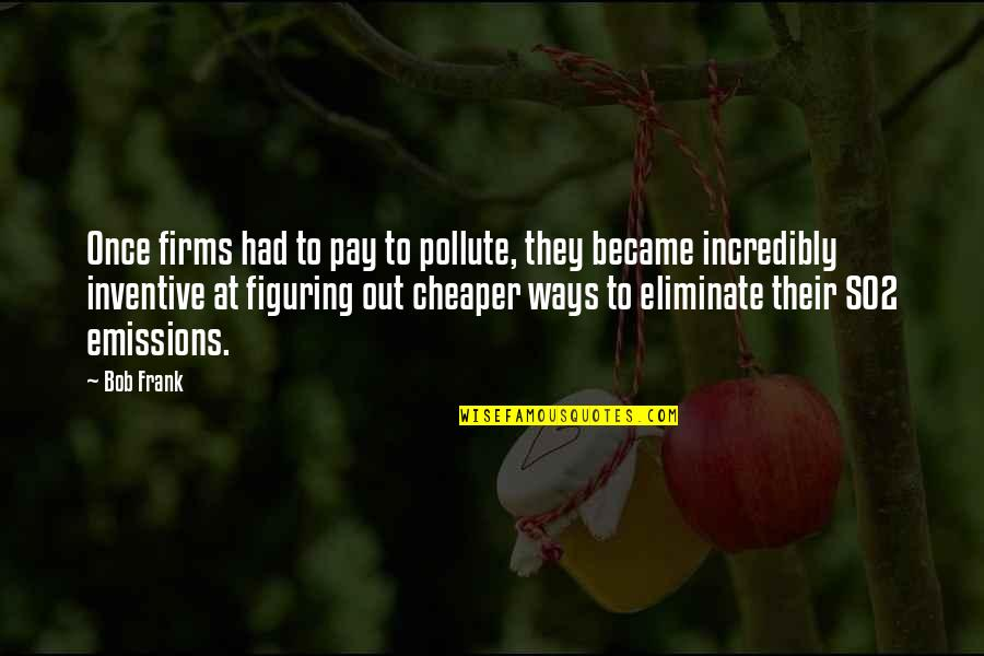 Inventive Quotes By Bob Frank: Once firms had to pay to pollute, they