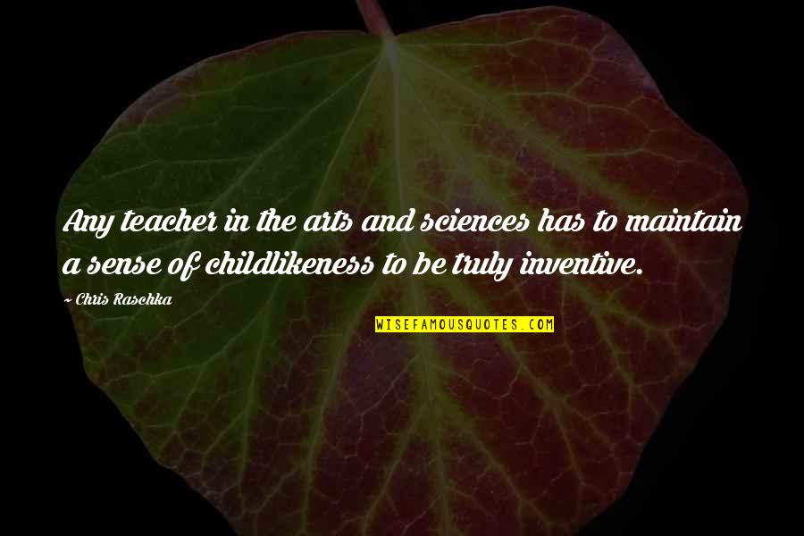 Inventive Quotes By Chris Raschka: Any teacher in the arts and sciences has