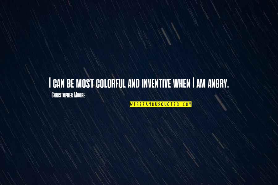 Inventive Quotes By Christopher Moore: I can be most colorful and inventive when