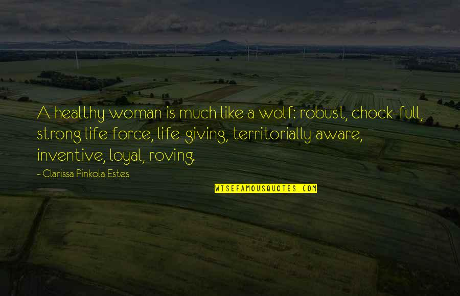 Inventive Quotes By Clarissa Pinkola Estes: A healthy woman is much like a wolf: