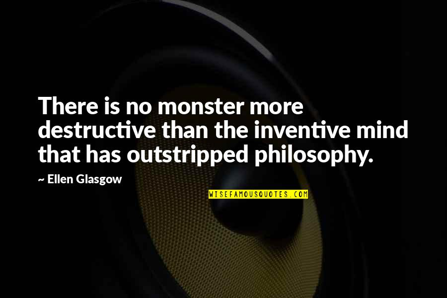 Inventive Quotes By Ellen Glasgow: There is no monster more destructive than the