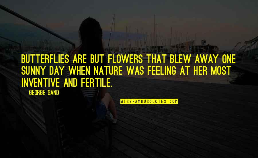 Inventive Quotes By George Sand: Butterflies are but flowers that blew away one