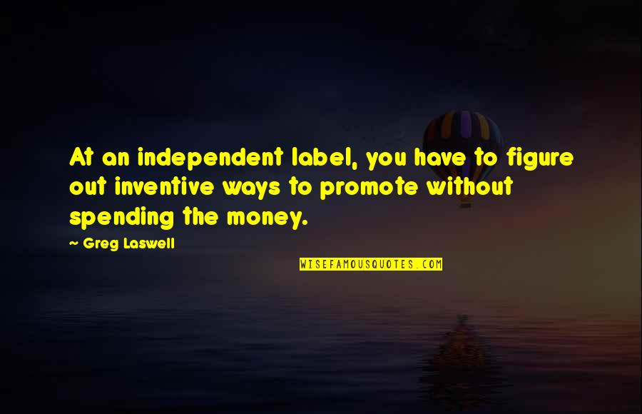 Inventive Quotes By Greg Laswell: At an independent label, you have to figure