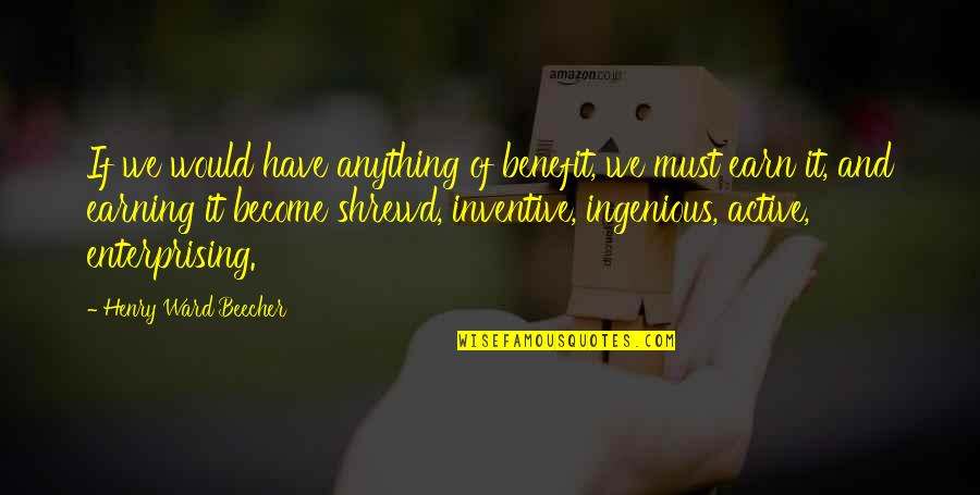 Inventive Quotes By Henry Ward Beecher: If we would have anything of benefit, we