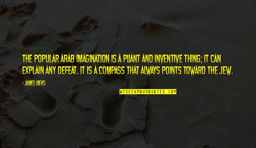 Inventive Quotes By James Lileks: The popular Arab imagination is a pliant and