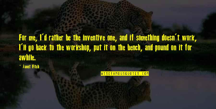 Inventive Quotes By Janet Fitch: For me, I'd rather be the inventive one,