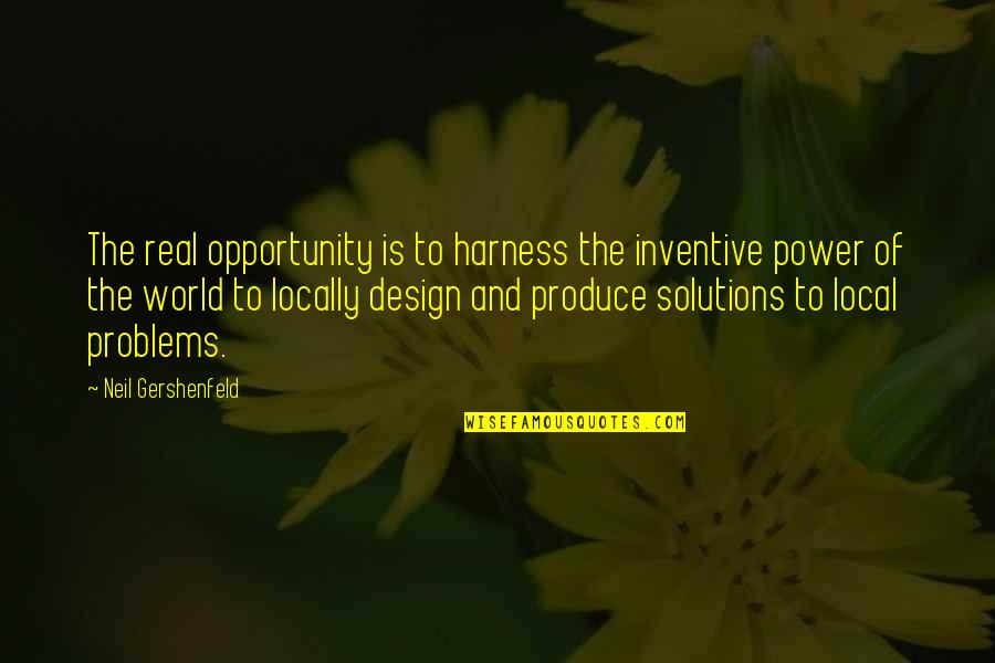 Inventive Quotes By Neil Gershenfeld: The real opportunity is to harness the inventive