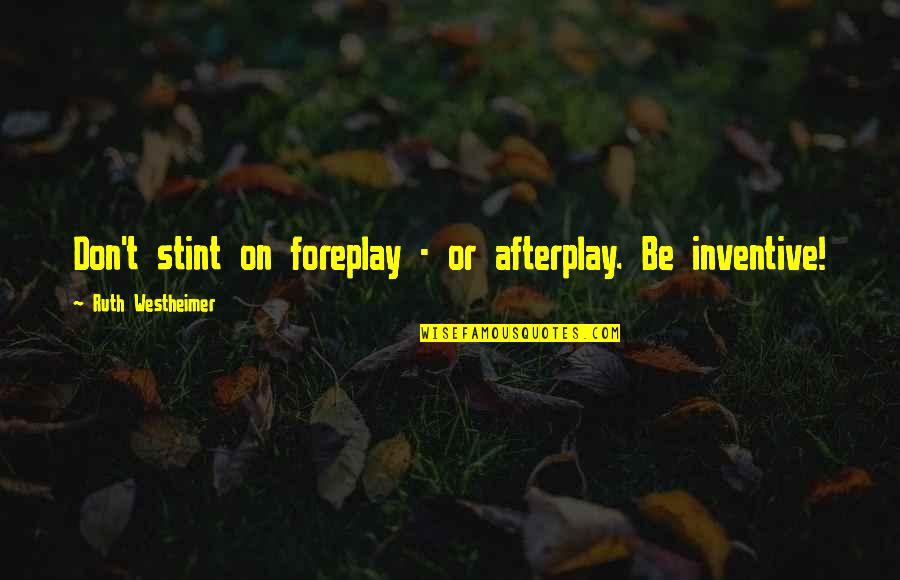 Inventive Quotes By Ruth Westheimer: Don't stint on foreplay - or afterplay. Be