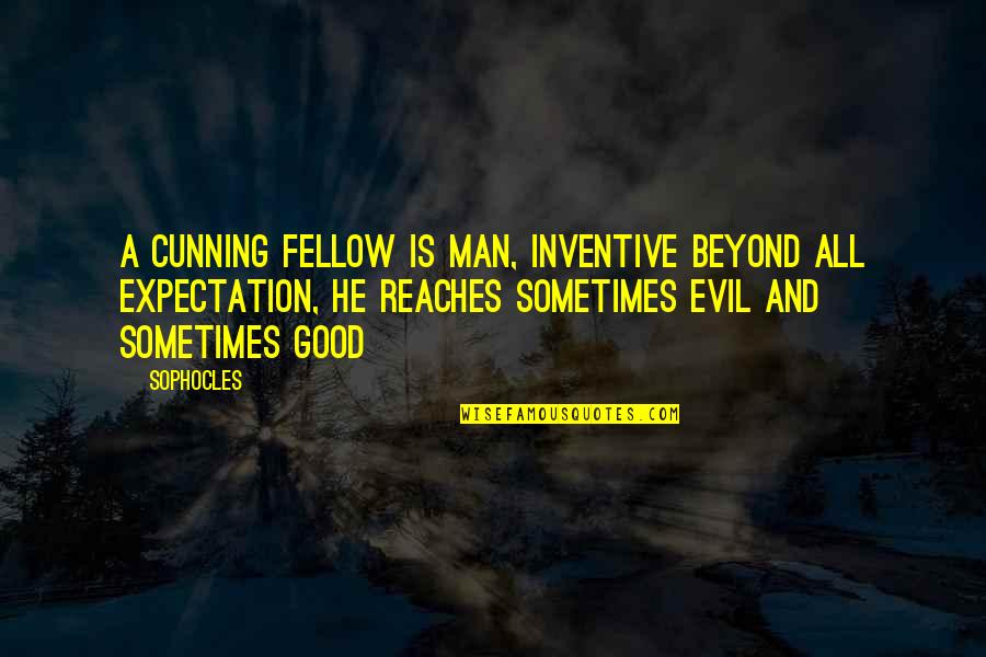 Inventive Quotes By Sophocles: A cunning fellow is man, inventive beyond all