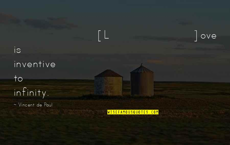 Inventive Quotes By Vincent De Paul: [L]ove is inventive to infinity.
