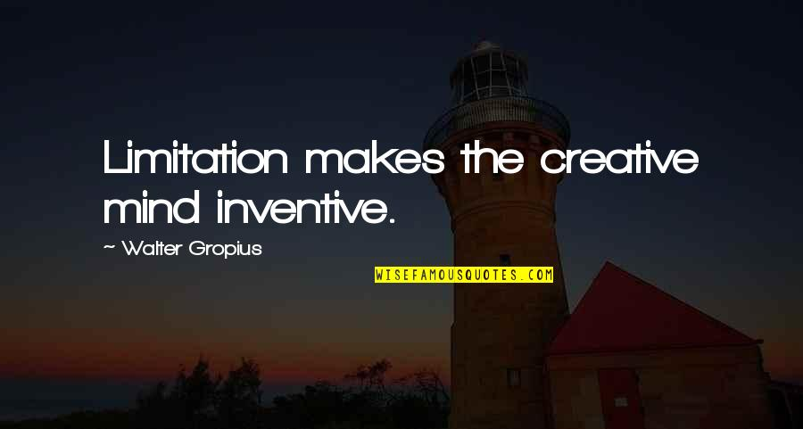 Inventive Quotes By Walter Gropius: Limitation makes the creative mind inventive.