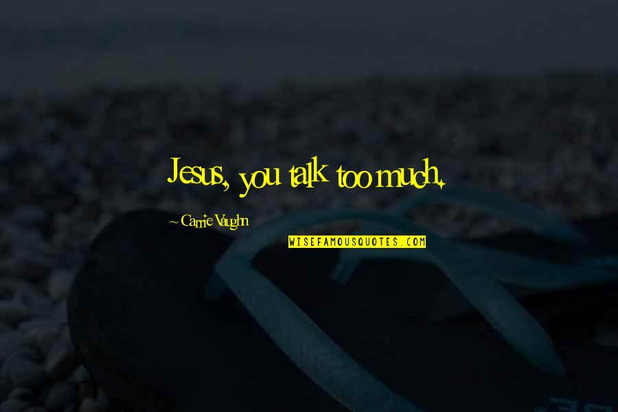 Inventory Related Quotes By Carrie Vaughn: Jesus, you talk too much.