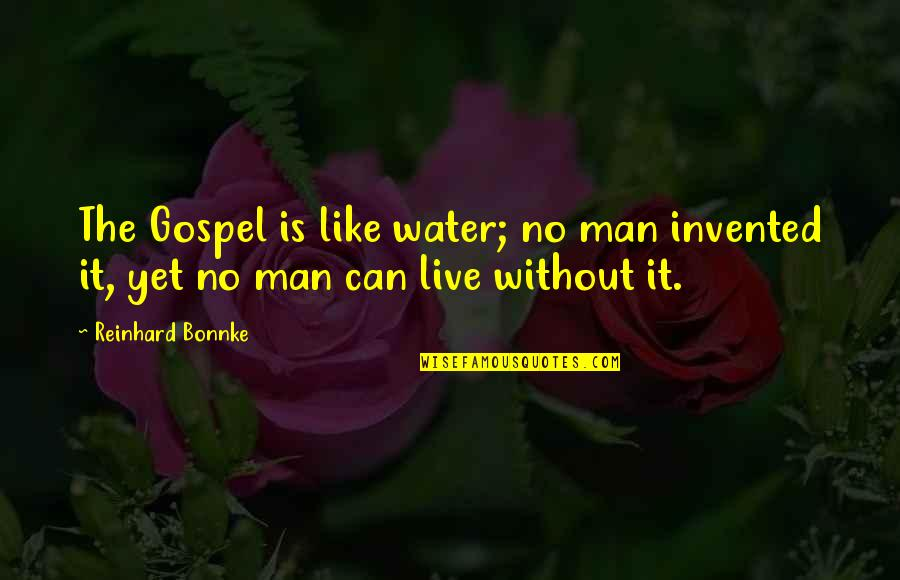 Inverting The Pyramid Quotes By Reinhard Bonnke: The Gospel is like water; no man invented