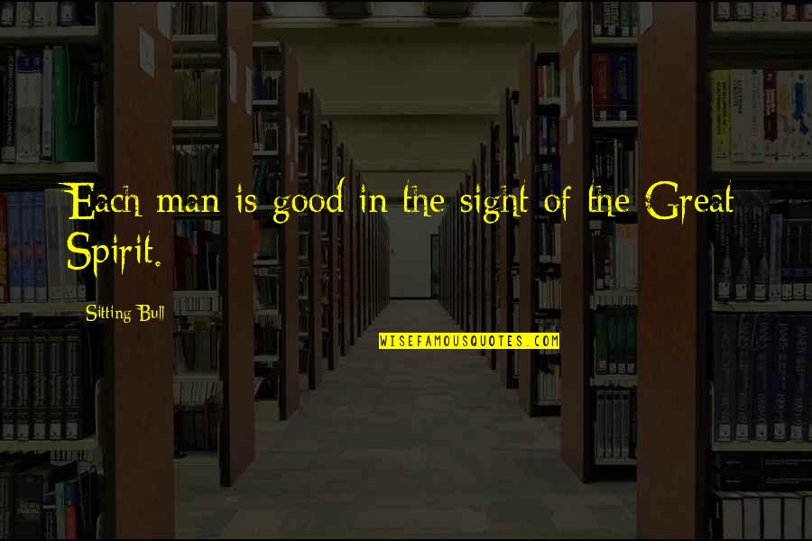 Inverting The Pyramid Quotes By Sitting Bull: Each man is good in the sight of