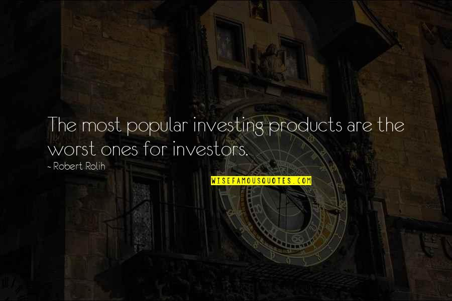 Investing Forex Quotes By Robert Rolih: The most popular investing products are the worst