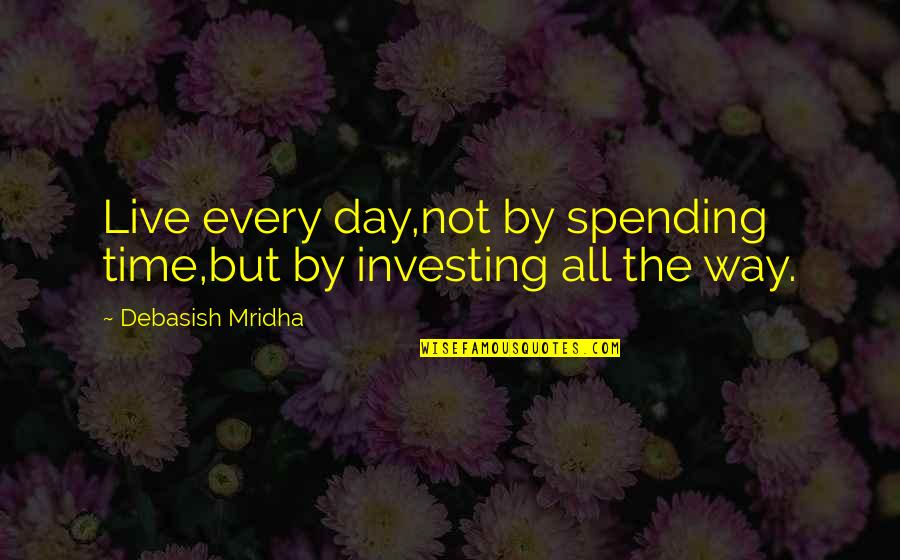 Investing In Education Quotes By Debasish Mridha: Live every day,not by spending time,but by investing