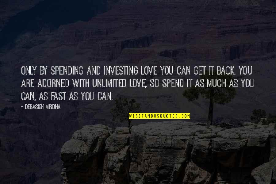 Investing In Education Quotes By Debasish Mridha: Only by spending and investing love you can