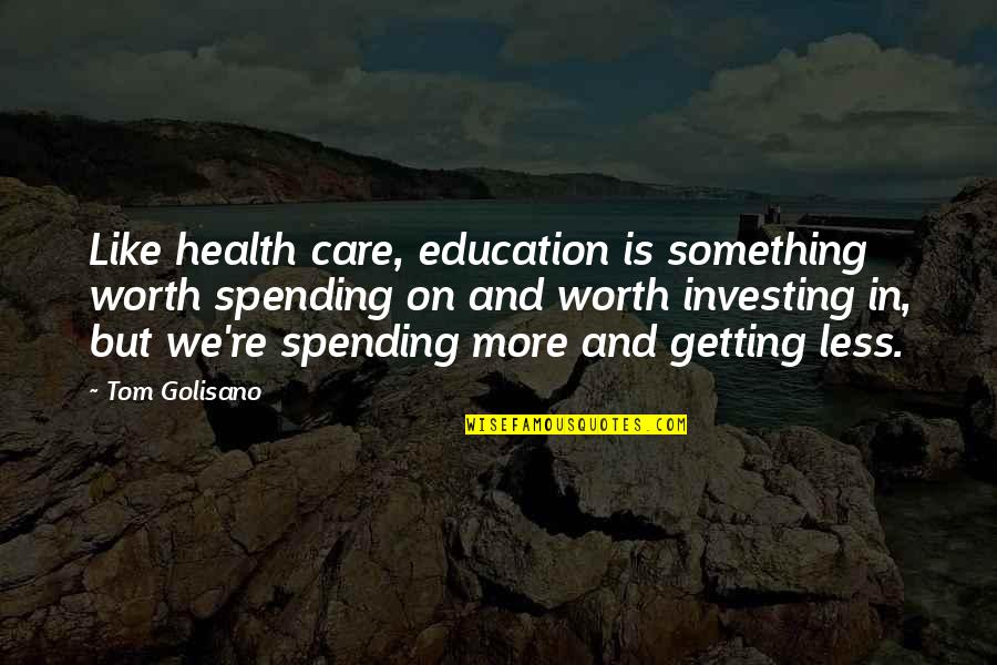 Investing In Education Quotes By Tom Golisano: Like health care, education is something worth spending