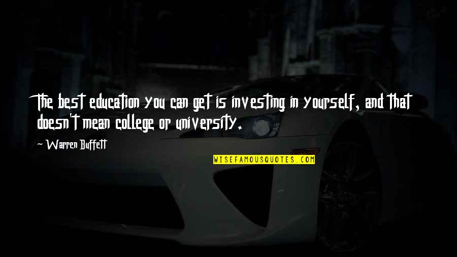 Investing In Education Quotes By Warren Buffett: The best education you can get is investing