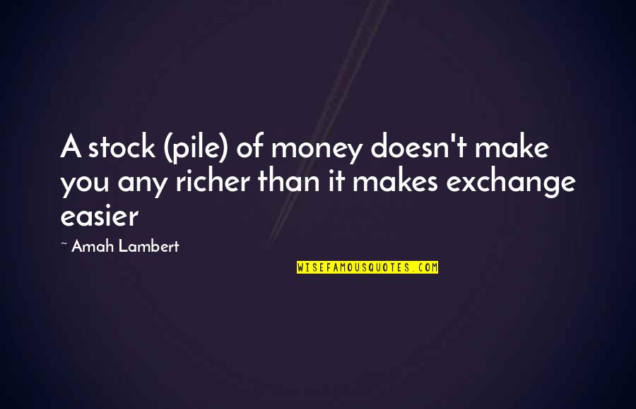 Investment Quotes By Amah Lambert: A stock (pile) of money doesn't make you