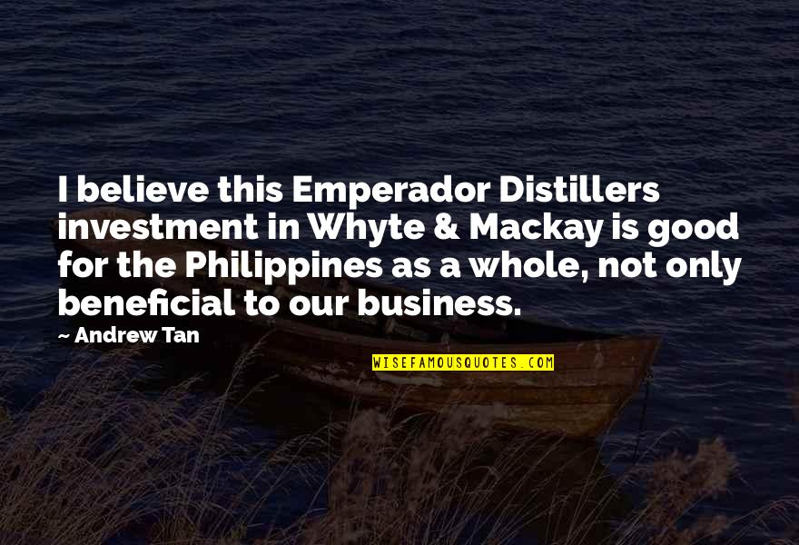 Investment Quotes By Andrew Tan: I believe this Emperador Distillers investment in Whyte